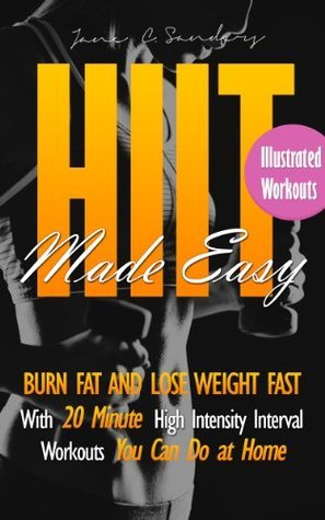 HIIT Made Easy - Burn Fat and Lose Weight Fast  by  Jane Sanders
