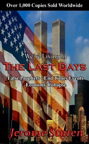 Were Living in the Last Days (False Prophets- End Time Events- Economy Collapse) Jerome Staten
