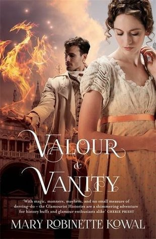 Valour And Vanity (The Glamourist Histories #4) Mary Robinette Kowal