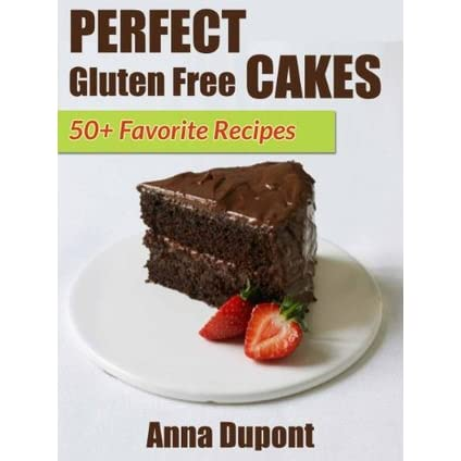 Perfect Gluten Free Cakes. 50+ Favorite Recipes - Anna Dupont