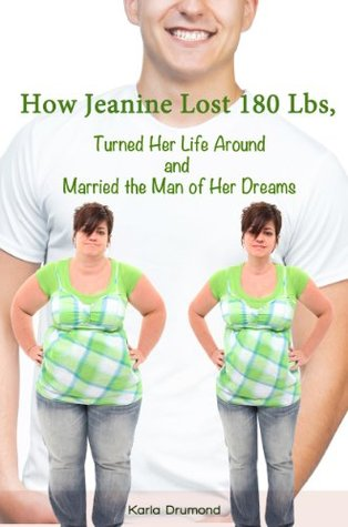 How Jeanine Lost 180 lbs, Turned Her Life Around and Married The Man Of Her Dreams Karla Drummond