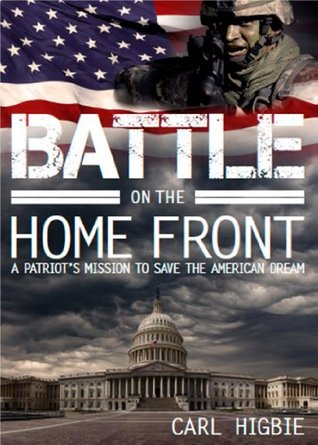 Battle on the Home Front: A Navy Seals Mission to Save the American Dream  by  Carl Higbie