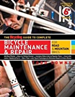 The Bicycling Guide to Complete Bicycle Maintenance & Repair for Road & Mountain Bikes