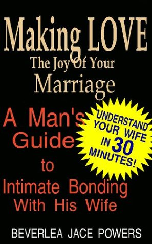 Making LOVE The Joy Of Your Marriage  by  Beverlea Jace Powers