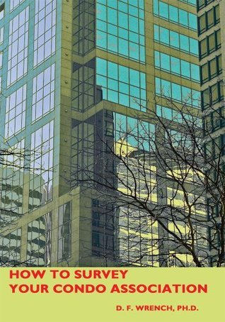 How To Survey Your Condo Association  by  David F. Wrench