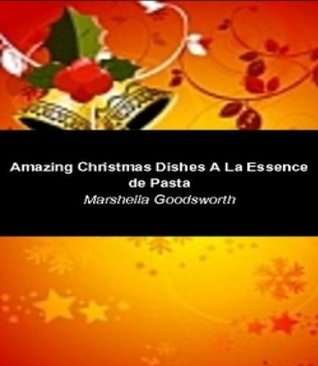Amazing Christmas Dishes A La Essence de Pasta  by  Marshella Goodsworth
