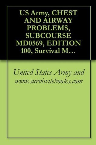 US Army, CHEST AND AIRWAY PROBLEMS, SUBCOURSE MD0569, EDITION 100, Survival Medical Manual U.S. Army