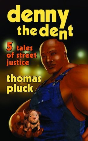 Denny the Dent: 5 Tales of Street Justice  by  Thomas Pluck