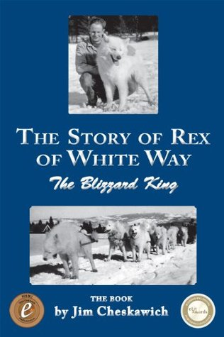 The Story of Rex of White Way, The Blizzard King, The Book Jim Cheskawich