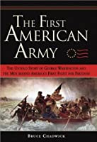 The First American Army: The Untold Story of George Washington and the Men behind America's First Fight for Freedom
