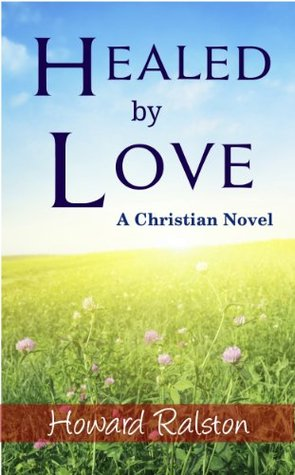 Healed  by  Love by Howard Ralston