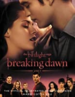 The Twilight Saga Breaking Dawn Part 1: The Official Illustrated Movie Companion (The Twilight Saga: The Official Illustrated Movie Companion, #4
