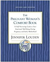 The Pregnant Woman's Comfort Book: A Self-Nurturing Guide to Your Emotional Well-Being During Pregnancy and Early Motherhood