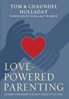 Love-Powered Parenting: Loving Your Kids the Way Jesus Loves You