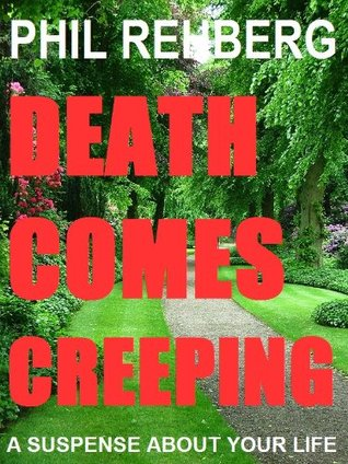 Death Comes Creeping - A Suspense About Your Life Phil Rehberg