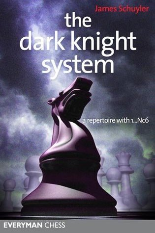 The Dark Knight System: A repertoire with 1...Nc6 James Schuyler