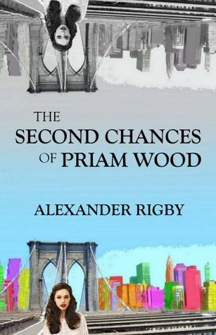 The Second Chances of Priam Wood Alexander Rigby