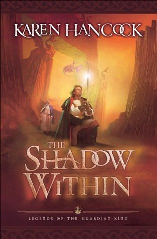 Shadow Within, The (Legends of the Guardian-King Book #2)  by  Karen Hancock