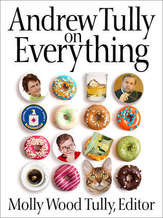 Andrew Tully on Everything: A Selection of 100 Syndicated Columns Over 25 Years Molly Wood Tully