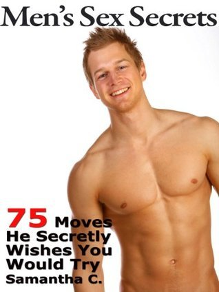 Mens Sex Secrets: 75 Moves He Secretly Wishes You Would Try Bad Girl Collective