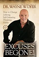 Excuses Begone!: How to Change Lifelong, Self-Defeating Thinking Habits