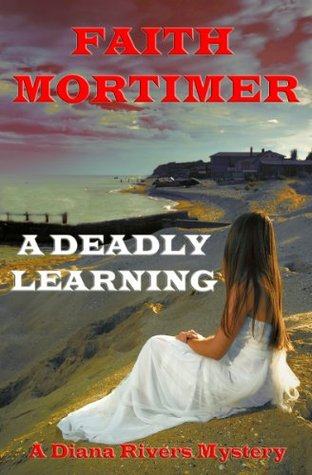 A Deadly Learning: A Diana Rivers Murder Mystery Suspense (The 6th Diana Rivers Murder Mysteries) Faith Mortimer
