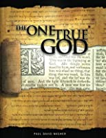 The One True God - Biblical study of the Doctrine of God