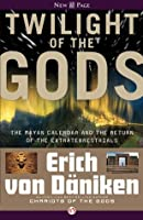 Twilight of the Gods: The Mayan Calendar and the Return of the Extraterrestrials