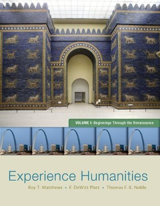 Experience Humanities, Volume 1: Beginnings Through the Renaissance  by  Roy T Matthews