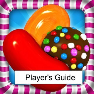 Candy Crush Saga Candy Crush Game Guide: The Sweetest Tips, Divine Hints and Delicious Tricks to Playing Candy Crush Mark Mulle