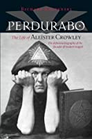 Perdurabo, Revised and Expanded Edition: The Life of Aleister Crowley