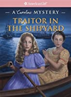 Traitor in the Shipyard (American Girl Mysteries)