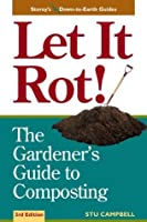Let it Rot!: The Gardener's Guide to Composting (Storey's Down-to-Earth Guides)