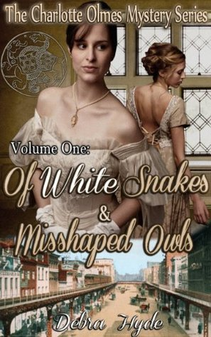 Of White Snakes and Misshaped Owls (The Charlotte Olmes Mystery Series)  by  Debra Hyde