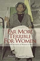 Far More Terrible For Women: Personal Accounts of Women in Slavery (Real Voices, Real History)