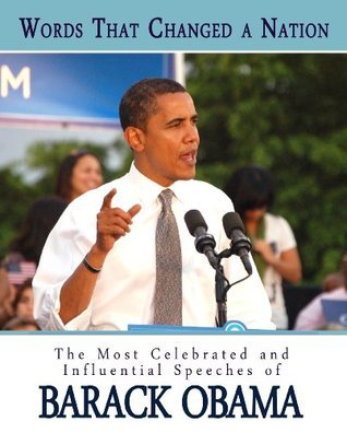 Words That Changed A Nation: The Most Celebrated and Influential Speeches of Barack Obama Barack Obama