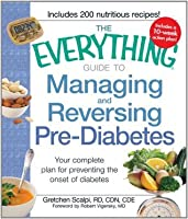The Everything Guide to Managing and Reversing Pre-Diabetes: Your complete plan for preventing the onset of Diabetes (Everything®)
