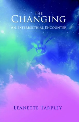 THE CHANGING: An Extraterrestrial Encounter  by  Leanette Tarpley
