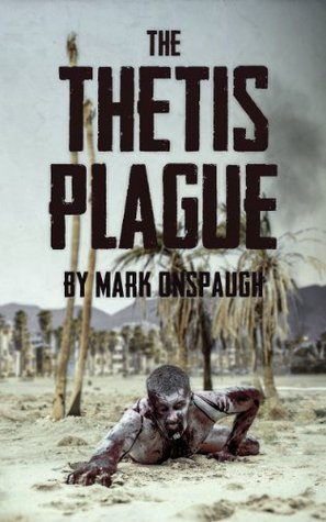 The Thetis Plague: A Zombie Novel  by  Mark Onspaugh