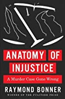 Anatomy of Injustice: A Murder Case Gone Wrong