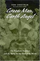 Green Man, Earth Angel: The Prophetic Tradition and the Battle for the Soul of the World