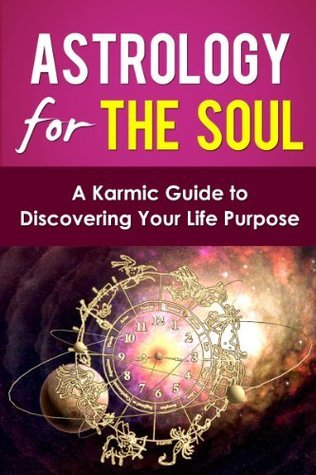 Astrology for the Soul: A Karmic Guide to Discovering your Life Purpose Theresa Jupiter