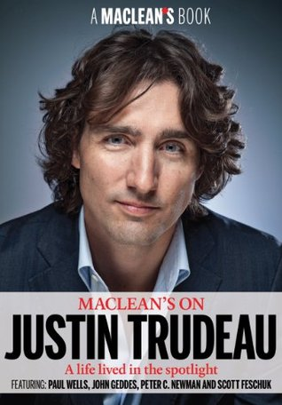 Macleans on Justin Trudeau (A Macleans Book) Macleans
