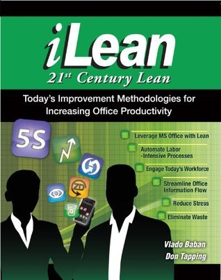 iLean - 21st Century Lean - Todays Improvement Methodologies for Increasing Office Productitiy  by  Vlado Baban