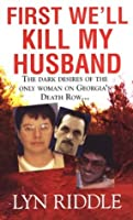 First We'll Kill My Husband: The Dark Desires of the Only Woman on Georgia's Death Row (Pinnacle True Crime)