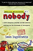 Amazing Adventures of a Nobody: A Life Changing Journey Across America Relying on the Kindness of Strangers