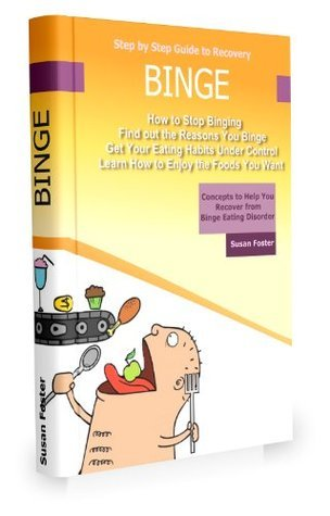 Binge: How to Stop Binging, Find out the Reasons You Binge, Get Your Eating Habits Under Control, Learn How to Enjoy the Foods You Want Susan Foster