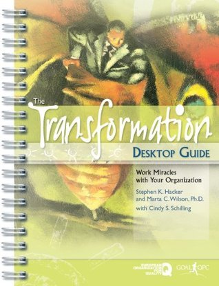The Transformation Desktop Guide: Work Miracles With Your Organization  by  Cindy S. Schilling