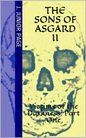 The Sons of Asgard II: Victims of the Darkness. Part One  by  J. Junior Page