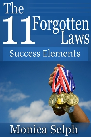 The 11 Forgotten Laws: Success Elements Monica Selph